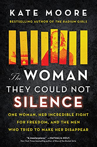 The Woman They Could Not Silence: One Woman, Her Incredible Fight for Freedom, and the Men Who Tried to Make Her Disappear by [Kate Moore]