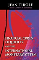 Financial Crises, Liquidity, and the International Monetary System by Jean Tirole(2002-07-21)
