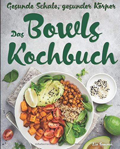 Gesunde Schale, gesunder Körper - das Bowls Kochbuch: 60 genial einfache Food Bowl Rezepte für vitalen Genuss!