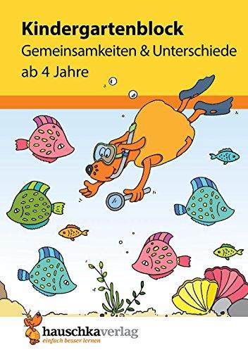 Kindergartenblock - Gemeinsamkeiten & Unterschiede ab 4 Jahre, A5-Block (Übungsmaterial für Kindergarten und Vorschule, Band 619)