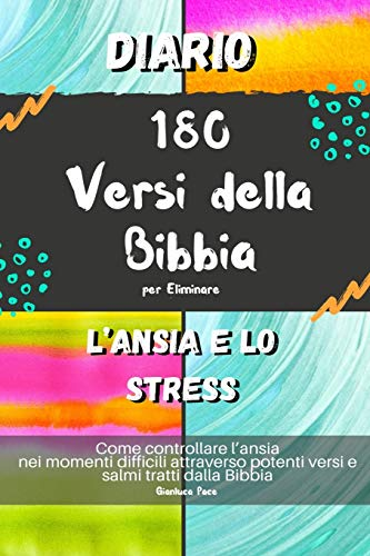Diario 180 Versi della Bibbia per Eliminare l'Ansia e lo Stress: Come controllare l'ansia nei momenti difficili attraverso potenti versi e salmi tratti dalla Bibbia