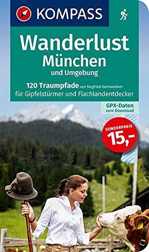 Wanderlust München und Umgebung: 120 Traumpfade für Gipfelstürmer und Flachlandentdecker. Mit GPX-Daten zum Download. (KOMPASS Wander- und Fahrradlust, Band 1665)