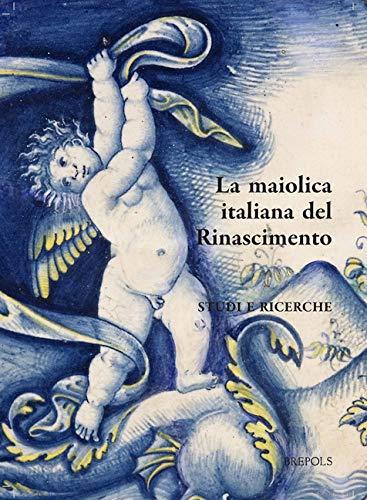 La Maiolica Italiana Del Rinascimento / Italian Maiolica in the Renaissance: Studi E Ricerche