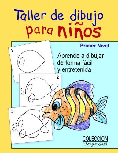Taller de Dibujo para Ninos - Primer Nivel: Todo los Ninos son Artistas (Coleccion Borges Soto) (Volume 1) (Spanish Edition)