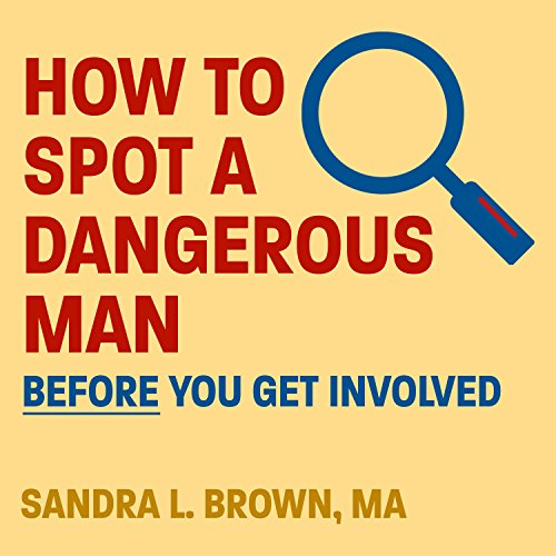 How to Spot a Dangerous Man Before You Get Involved cover art