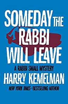 Someday the Rabbi Will Leave (The Rabbi Small Mysteries Book 9) by [Harry Kemelman]