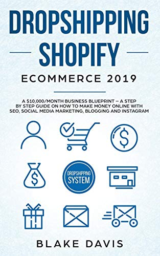 Dropshipping Shopify E-Commerce 2019: A $10,000/Month Business Blueprint –A Step by Step Guide on How to Make Money Online with SEO, Social Media ... Blogging and Instagram (Passive income ideas)