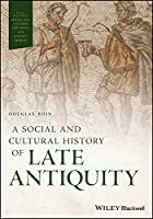 A Social and Cultural History of Late Antiquity (Wiley Blackwell Social and Cultural Histories of the Ancient World)