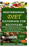 Mediterranean Diet Handbook for Beginners: Full Guide on Mediterranean Diets; How It Works Plus Its Benefits; What to Consume & Comparisons with Other Diet; Meal Plan For a Whole Week & So Much More