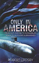Only in America: From Hot Coffee to Scrambled Eggs to Nuclear Submarines: 1