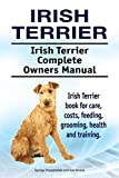 Irish Terrier. Irish Terrier Complete Owners Manual. Irish Terrier book for care, costs, feeding, grooming, health and training.