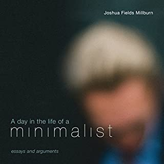 A Day in the Life of a Minimalist                   By:                                                                                                                                 Joshua Fields Millburn                               Narrated by:                                                                                                                                 Simon Whistler                      Length: 4 hrs and 26 mins     1 rating     Overall 5.0