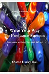 Write Your Way To Freelance Success (Writing Lab News Book 1) Kindle Edition