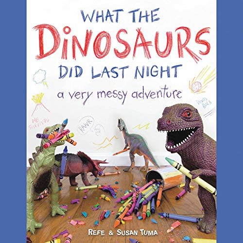 What the Dinosaurs Did Last Night Audiobook By Refe Tuma, Susan Tuma cover art