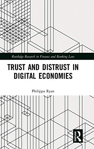 Trust and Distrust in Digital Economies (Routledge Research in Finance and Banking Law)