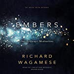 Embers     One Ojibway's Meditations              Written by:                                                                                                                                 Richard Wagamese                               Narrated by:                                                                                                                                 Christian Baskous                      Length: 1 hr and 50 mins     4 ratings     Overall 5.0