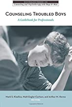 Counseling Troubled Boys: A Guidebook for Professionals (The Routledge Series on Counseling and Psychotherapy with Boys and Men)