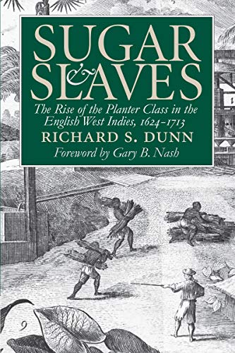 Compare Textbook Prices for Sugar and Slaves: The Rise of the Planter Class in the English West Indies, 1624-1713 Published by the Omohundro Institute of Early American History ... and the University of North Carolina Press  ISBN 9780807848777 by Dunn, Richard S.