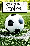 ENTRAINEUR DE FOOTBALL: Carnet de notes pour préparer tactiquement les 50 prochaines rencontres | Pour équipes de jeunes ou séniors | Format 15x23cm