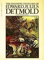 Fantastic Creatures of Edward J Detmold 0684145871 Book Cover