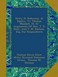 Hetty H. Robinson, In Equity, Vs. Thomas Mandell, Et Al: Arguments Of Hon. T. D. Eliot, And T. M. Stetson, Esq. For Respon...