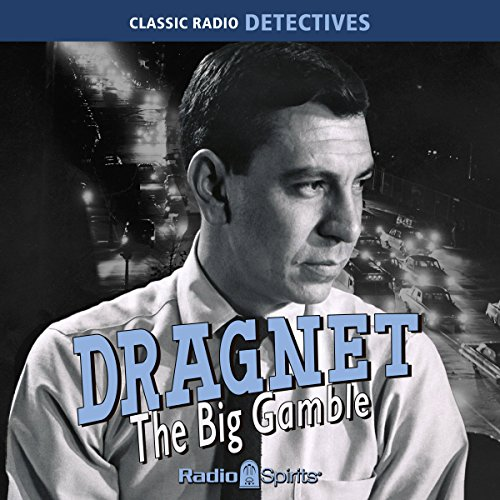 Dragnet: The Big Gamble                   By:                                                                                                                                 Original Radio Broadcast                               Narrated by:                                                                                                                                 Jack Webb                      Length: 9 hrs and 47 mins     6 ratings     Overall 4.7