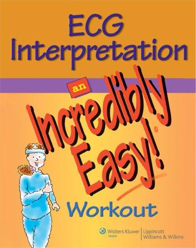 ECG Interpretation: An Incredibly Easy! Workout (Incredibly Easy! Series®)