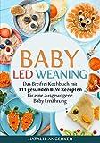 Baby Led Weaning: Das Breifrei Kochbuch mit 111 gesunden BLW Rezepten für eine ausgewogene Baby Ernährung