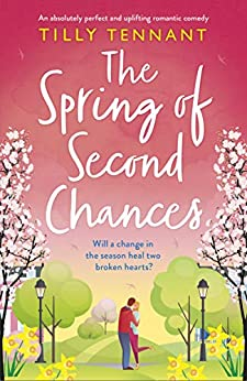 The Spring of Second Chances : An absolutely perfect and uplifting romantic comedy by [Tilly Tennant]