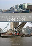 The Ships That Came to the Pool of London: From the Roman Galley to HMS Belfast