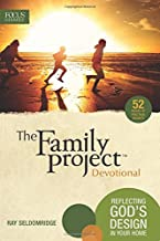 The Family Project Devotional: Reflecting God's Design In Your Home (Focus on the Family)