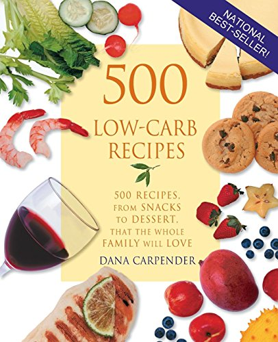 500 Low-carb Recipes - 500 Recipes, From Snacks To Dessert, That The Whole Family Will Love by Dana Carpender