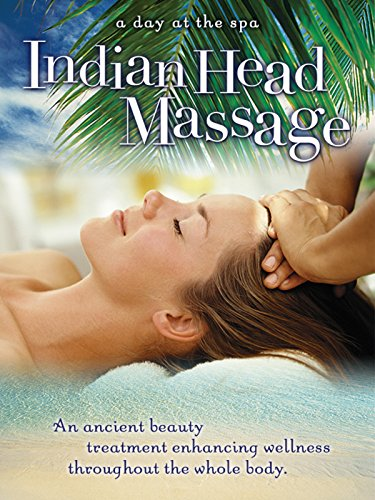 Indian Head Massage: An Ancient Beauty Treatment Enhancing Wellness Throug