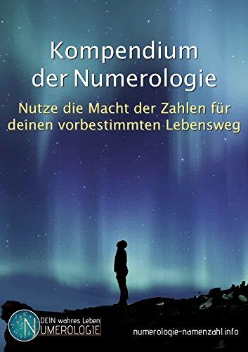 Numerologie: Kompendium der Numerologie: Nutze die Macht der Zahlen für deinen vorbestimmten Lebensweg