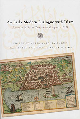 Early Modern Dialogue with Islam: Antonio de Sosa's Topography of Algiers (1612) (History, Languages, and Cultures of th