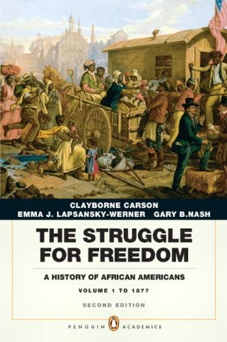 The Struggle For Freedom A History Of African Americans Concise Edition Volume 1 Penguin Academic Series 2nd Edition Carson Clayborne Lapsansky Werner Emma J Nash Gary B 9780205832422 Amazon Com Books