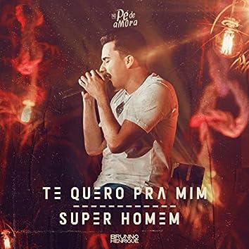 Te Quero pra Mim / Super Homem (Ao Vivo)