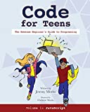 Code for Teens: The Awesome Beginner s Guide to Programming