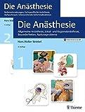 Die Anästhesie: Grundlagen, Formen der Allgemeinanästhesie, Lokal- und Regionalanästhesie, Besonderheiten, Narkoseprobleme