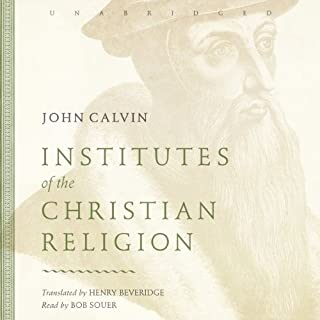 Institutes of the Christian Religion                   Written by:                                                                                                                                 John Calvin                               Narrated by:                                                                                                                                 Bob Souer                      Length: 67 hrs and 8 mins     3 ratings     Overall 5.0