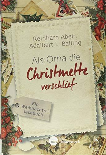 Als Oma die Christmette verschlief: Ein Weihnachtslesebuch