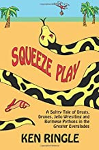 Squeeze Play: A Sultry Tale of Drugs, Drones, Jello Wrestling and Burmese Pythons in the Greater Everglades