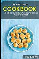 Homestead Cookbook: 40+ Side dishes, Salad and Pasta recipes designed for homestead diet