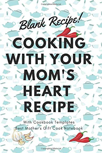 Your Mom's Heart Recipe: Blank Recipe Book/Journal to Write in for Women Best Family Favourite Recipe