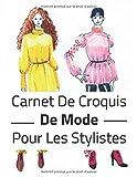 Carnet De Croquis De Mode Pour Les Stylistes: +300 Dessin De Silhouette De Mannequins Pour Dessiner Les...