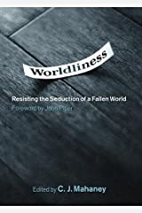 Worldliness (Foreword by John Piper): Resisting the Seduction of a Fallen World Kindle Edition