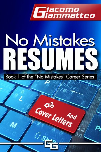 Book: No Mistakes Resumes - How to Write a Resume That Will Get You the Interview (No Mistakes Careers) by Giacomo Giammatteo