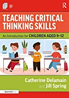 Teaching Critical Thinking Skills: An Introduction for Children Aged 9–12