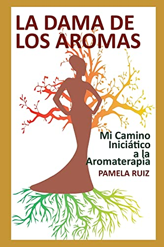 La Dama de los Aromas: Mi Camino Iniciático a la Aromaterapia (Spanish Edition)