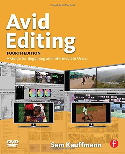 Avid Editing, Fourth Edition: A Guide for Beginning and...